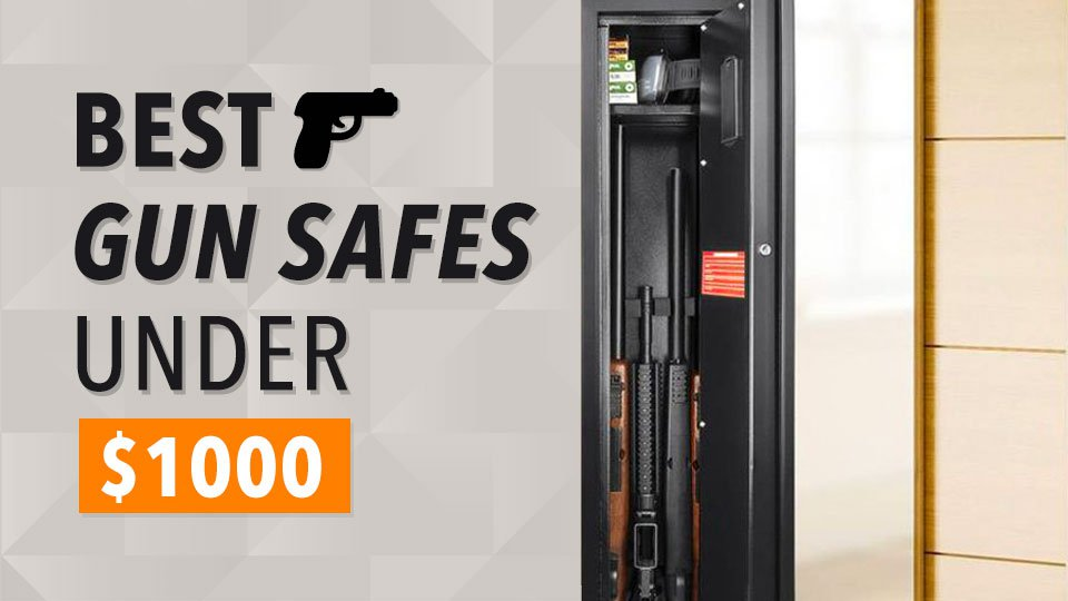 Buying Guide For The Best Gun Safes Under 1000