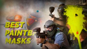 Top 5 Best Paintball Masks