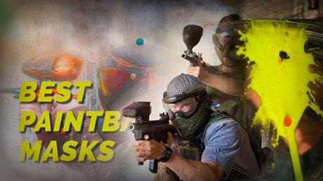 Top 5 Best Paintball Masks
