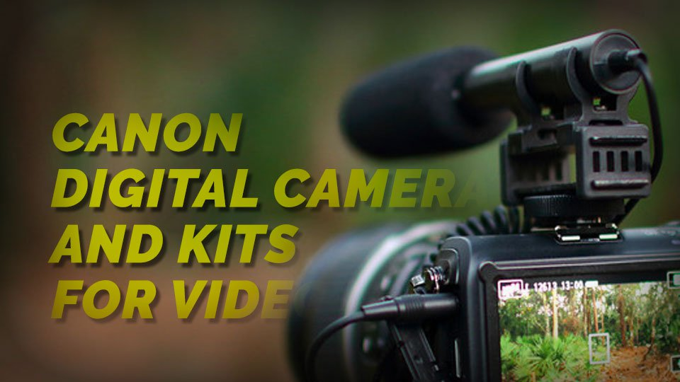 Canon Digital Camera and Kits for Video recording