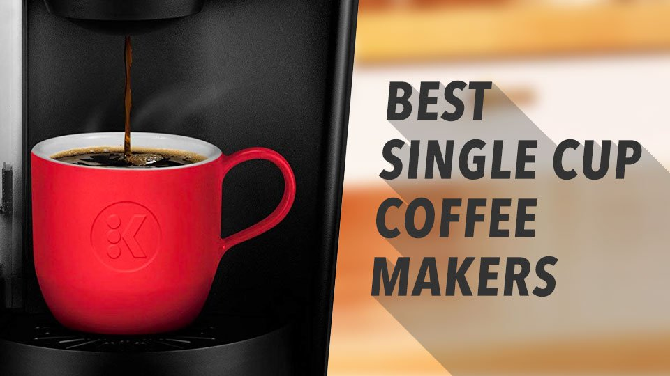Best Single Cup Coffee Makers 2019 Comparison Single Serve